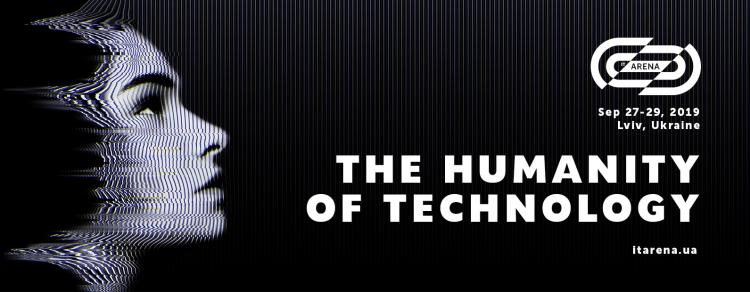 IT Arena 2019  The Humanity of Technology